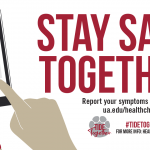 Stay Safe Together graphic that says Stay Safe Together. Report your symptoms regularly at ua.edu/healthcheck. #TideTogether For more info: healthinfo.ua.edu