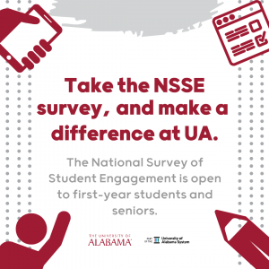Take the NSSE survey, and make a difference at UA. the national survey of student engagement is open to first-year students and seniors