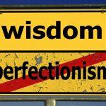 Wisdom or perfectionism