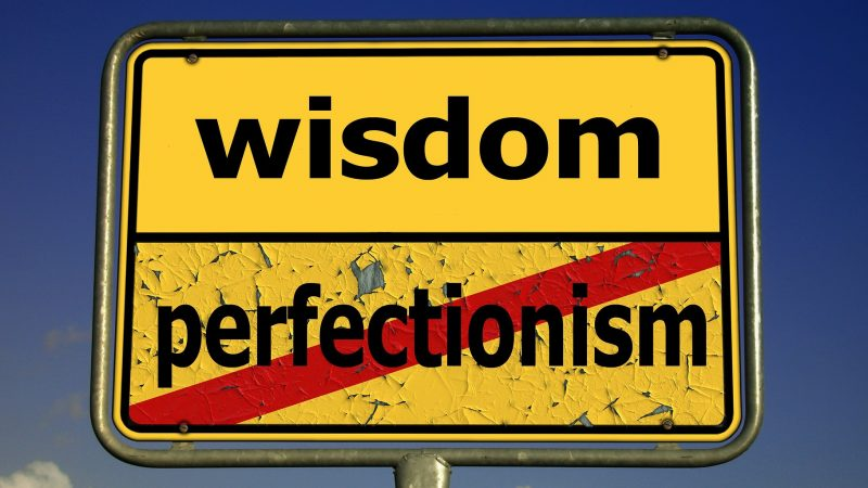 Wisdom or perfectionism