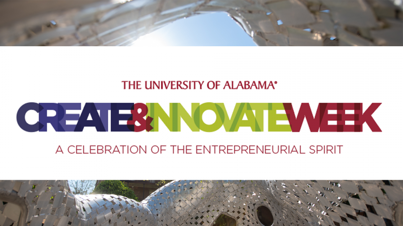 The University of Alabama Create & Innovate Week A celebration of the entrepreneurial spirit